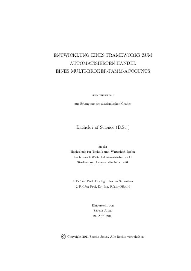ENTWICKLUNG EINES FRAMEWORKS ZUM AUTOMATISIERTEN HANDEL EINES MULTI-BROKER-PAMM-ACCOUNTS Abschlussarbeit zur Erlangung des...