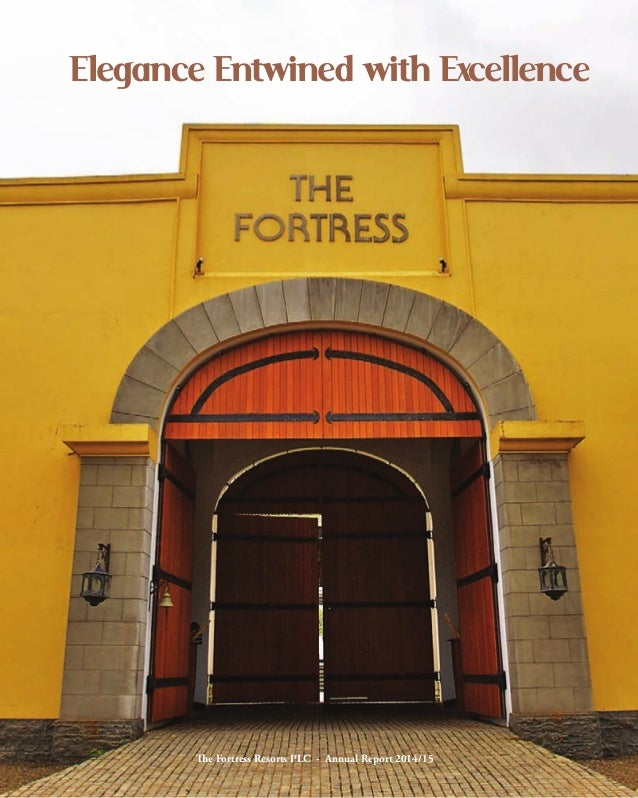 Elegance Entwined with Excellence The Fortress Resorts PLC  -  Annual Report 2014/15 www.thefortress.lk TheFortressResorts...