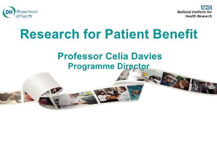 Research for Patient Benefit    Professor Celia Davies Programme Director