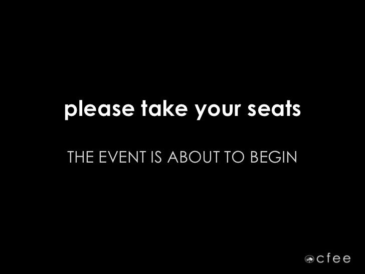 please take your seatsTHE EVENT IS ABOUT TO BEGIN