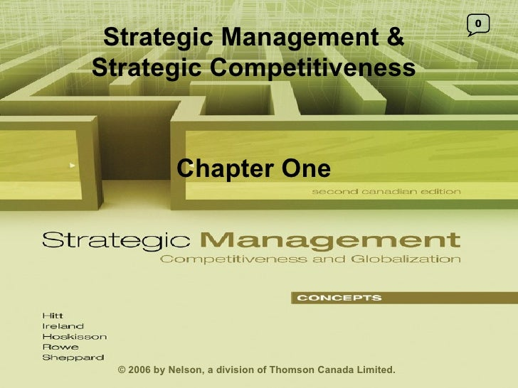 Strategic Management & Strategic Competitiveness Chapter One 0 © 2006 by Nelson, a division of Thomson Canada Limited.