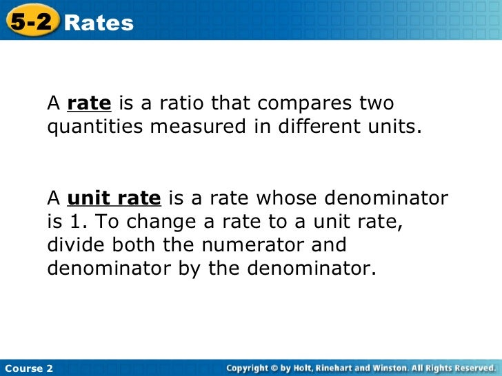A  rate  is a ratio that compares two quantities measured in different units.  A  unit rate  is a rate whose denominator i...