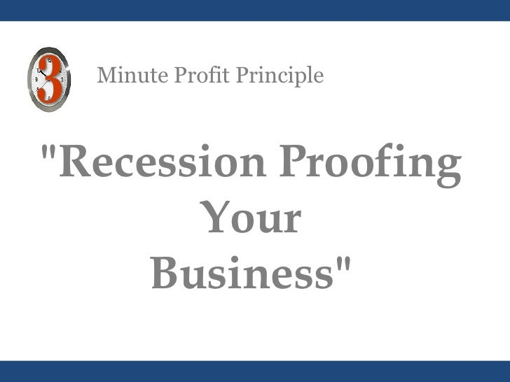 "Minute Profit Principle ""Recession Proofing Your Business"""