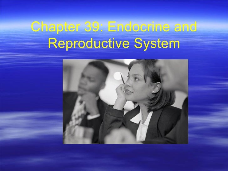 Chapter 39: Endocrine and Reproductive System