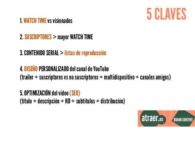 1. WATCH TIME vs visionados 2. SUSCRIPTORES > mayor WATCH TIME 3. CONTENIDO SERIAL > listas de reproducción 4. DISEÑO PERS...