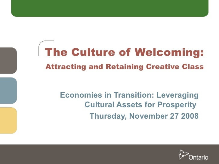 Economies in Transition: Leveraging Cultural Assets for Prosperity  Thursday, November 27 2008 The Culture of Welcoming:  ...