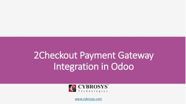 www.cybrosys.com 2Checkout Payment Gateway Integration in Odoo