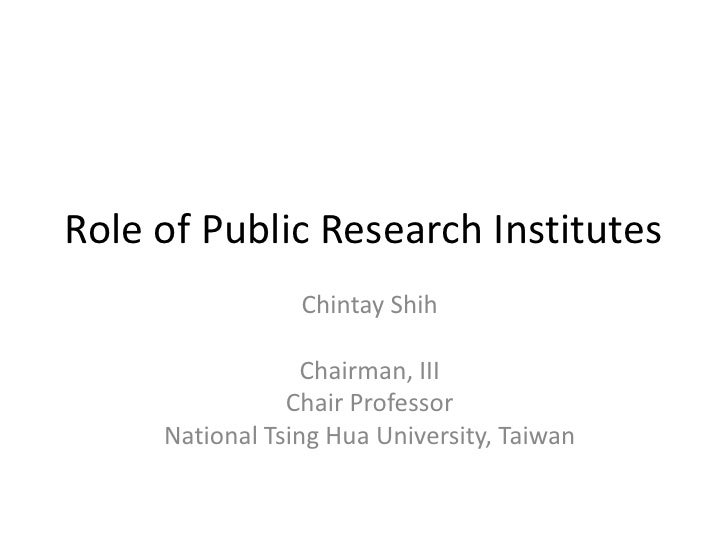 Role of Public Research Institutes                 Chintay Shih                  Chairman, III                Chair Profes...