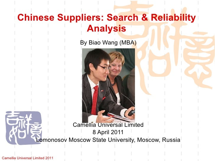Chinese Suppliers: Search & Reliability Analysis By Biao Wang (MBA) Camellia Universal Limited 8 April 2011 Lomonosov Mosc...