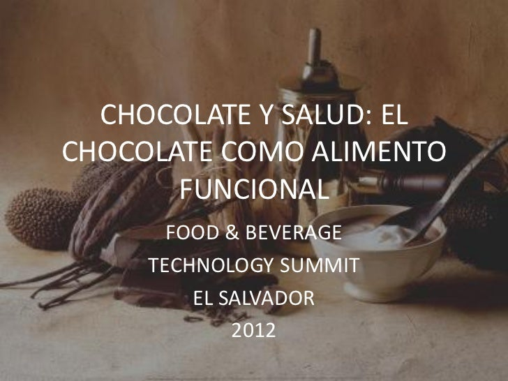 CHOCOLATE Y SALUD: ELCHOCOLATE COMO ALIMENTO       FUNCIONAL       FOOD & BEVERAGE     TECHNOLOGY SUMMIT         EL SALVAD...