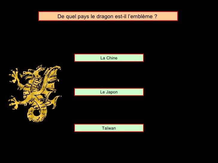 De quel pays le dragon est-il l'emblème ?  Le Japon La Chine Taïwan