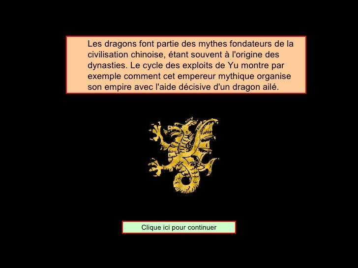 <ul><ul><li>Les dragons font partie des mythes fondateurs de la civilisation chinoise, étant souvent à l'origine des dynas...