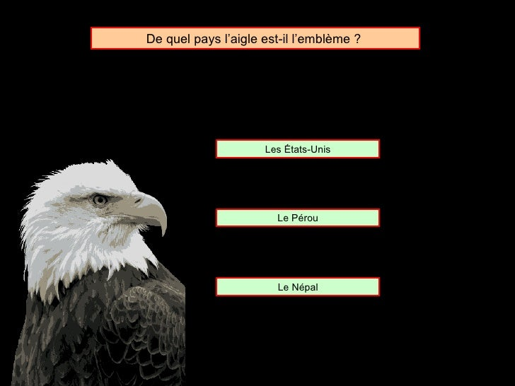 De quel pays l'aigle est-il l'emblème ?  Les  États-Unis Le Pérou Le Népal