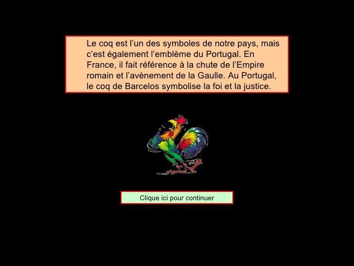 <ul><ul><li>Le coq est l'un des symboles de notre pays, mais c'est également l'emblème du Portugal. En France, il fait réf...