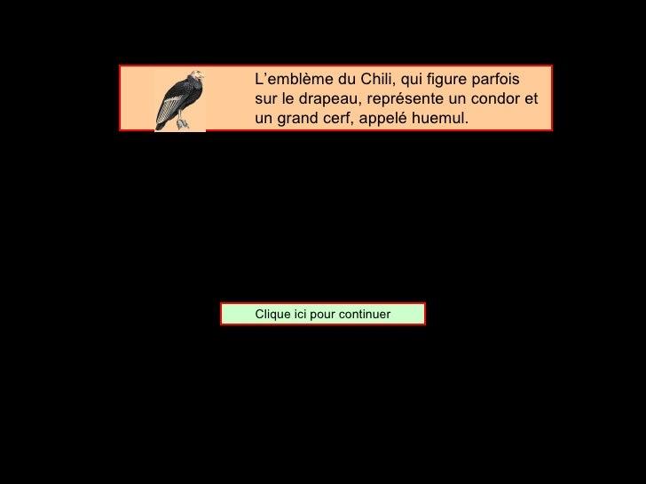 <ul><ul><ul><ul><ul><li>L'emblème du Chili, qui figure parfois sur le drapeau, représente un condor et un grand cerf, appe...