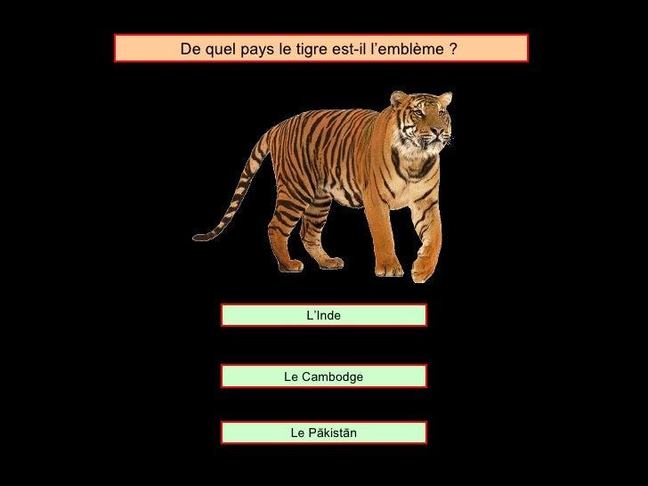 De quel pays le tigre est-il l'emblème ?  Le Cambodge L'Inde Le Pākistān