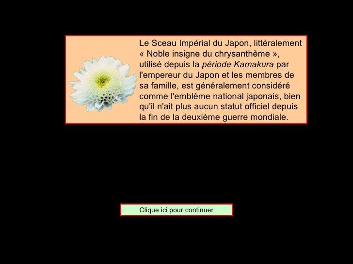 <ul><ul><ul><ul><ul><li>Le Sceau Impérial du Japon, littéralement «Noble insigne du chrysanthème», utilisé depuis la  pé...