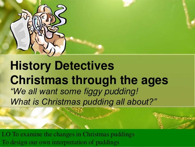 "History Detectives Christmas through the ages ""We all want some figgy pudding! What is Christmas pudding all about?""  LO T..."