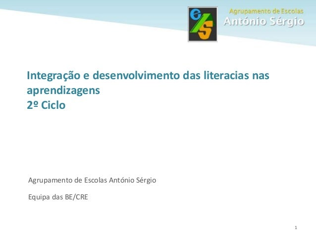 1 Agrupamento de Escolas António Sérgio Equipa das BE/CRE Integração e desenvolvimento das literacias nas aprendizagens 2º...