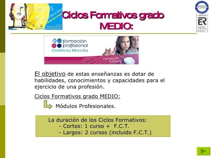 Ciclos Formativos grado MEDIO: El objetivo  de estas enseñanzas es dotar de habilidades, conocimientos y capacidades para ...