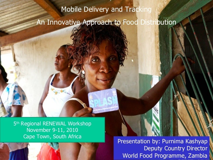Mobile Delivery and Tracking An Innovative Approach to Food Distribution Presentation by: Purnima Kashyap Deputy Country D...