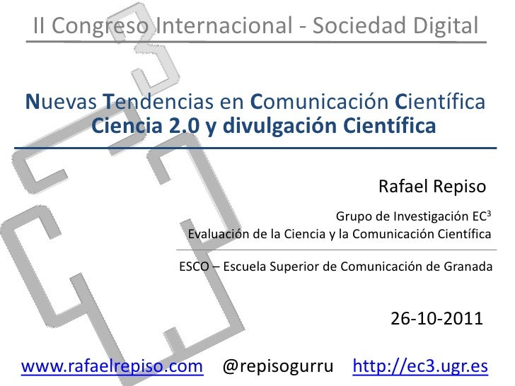 II Congreso Internacional - Sociedad DigitalNuevas Tendencias en Comunicación Científica     Ciencia 2.0 y divulgación Cie...