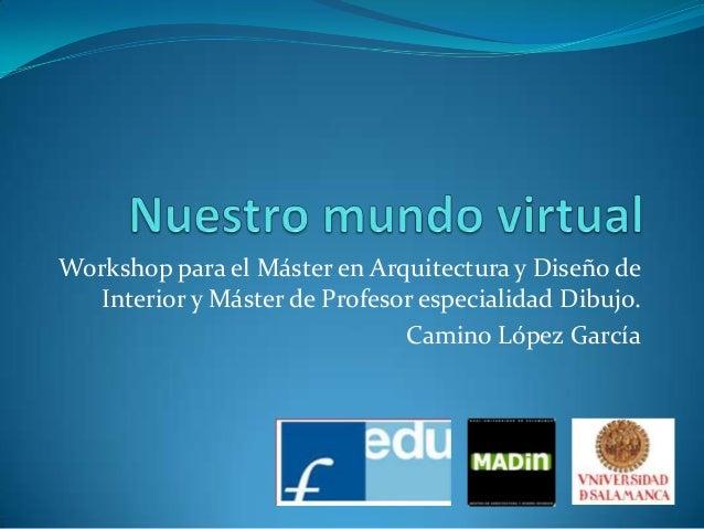 Workshop para el Máster en Arquitectura y Diseño de Interior y Máster de Profesor especialidad Dibujo. Camino López García