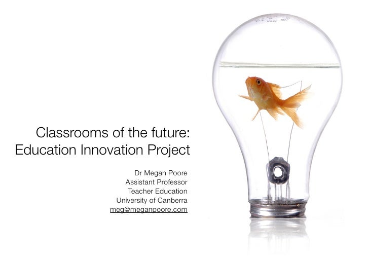 Classrooms of the future: Education Innovation Project                      Dr Megan Poore                   Assistant Pro...