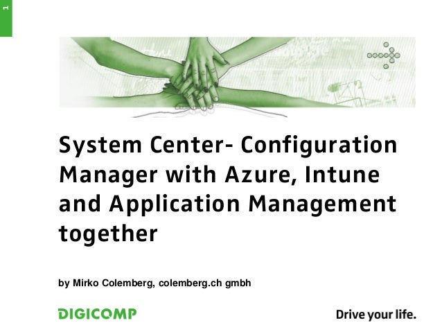 System Center- ConfigurationManager with Azure, Intuneand Application Managementtogetherby Mirko Colemberg, colemberg.ch g...