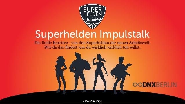 10.10.2015 Superhelden Impulstalk Die fluide Karriere - von den Superhelden der neuen Arbeitswelt. Wie du das findest was ...