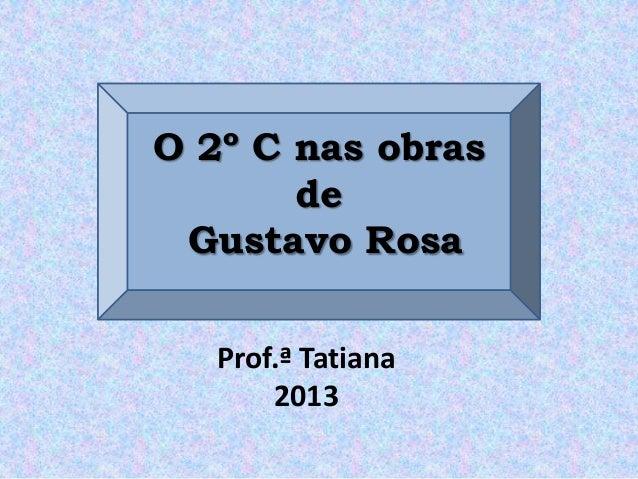 O 2º C nas obras de Gustavo Rosa Prof.ª Tatiana 2013