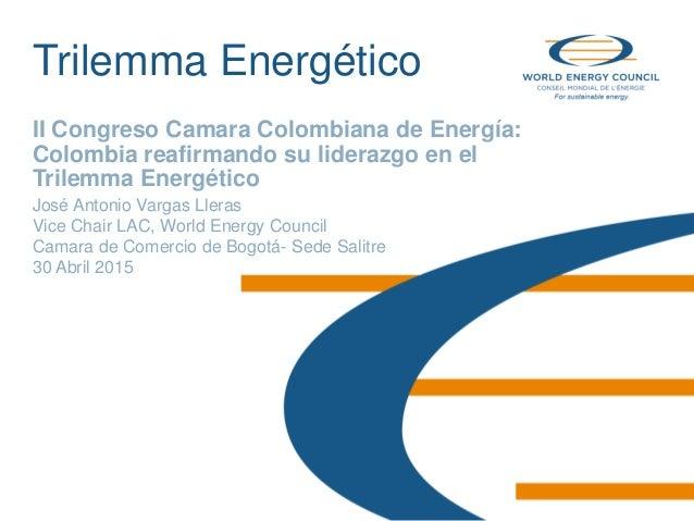 © World Energy Council 2014 Trilemma Energético II Congreso Camara Colombiana de Energía: Colombia reafirmando su liderazg...