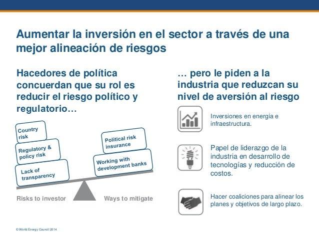 © World Energy Council 2014 Aumentar la inversión en el sector a través de una mejor alineación de riesgos Hacedores de po...