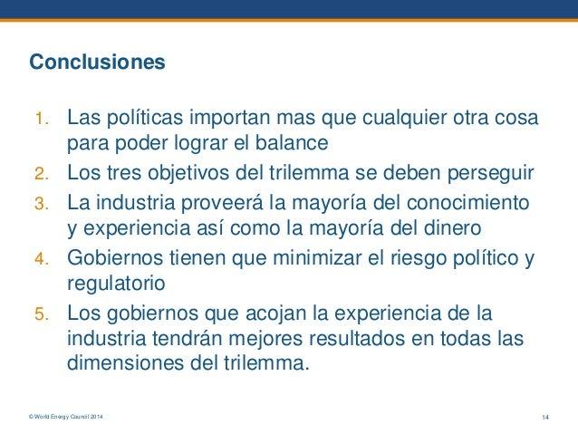 © World Energy Council 2014 14 Conclusiones 1. Las políticas importan mas que cualquier otra cosa para poder lograr el bal...