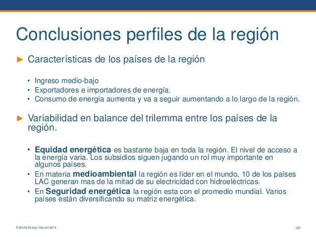 © World Energy Council 2014 Conclusiones perfiles de la región ► Características de los países de la región • Ingreso medi...