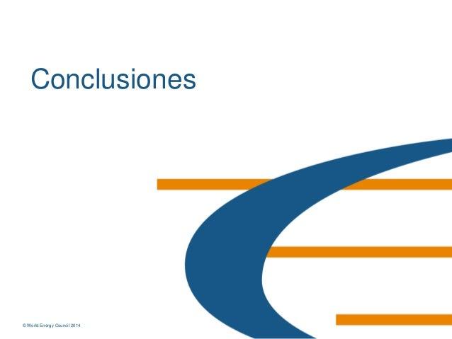 © World Energy Council 2014© World Energy Council 2014 Conclusiones