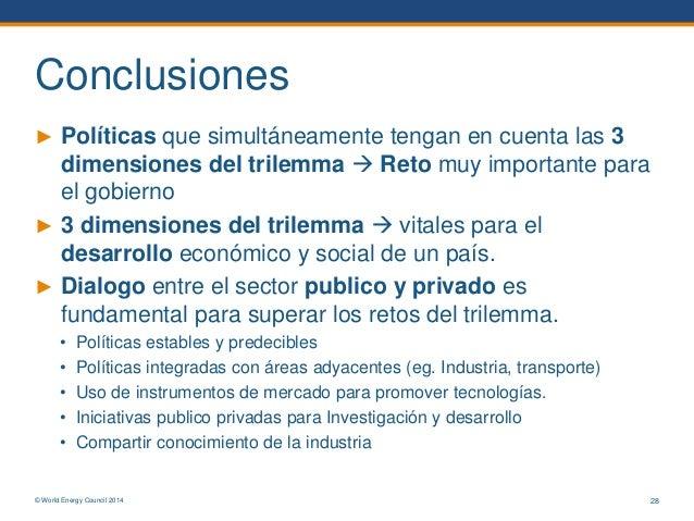 © World Energy Council 2014 Conclusiones ► Políticas que simultáneamente tengan en cuenta las 3 dimensiones del trilemma ...