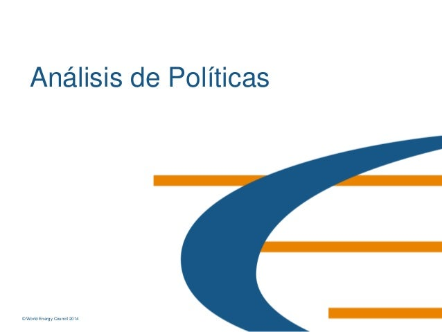© World Energy Council 2014© World Energy Council 2014 Análisis de Políticas