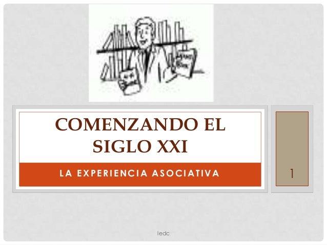 COMENZANDO EL   SIGLO XXILA EXPERIENCIA ASOCIATIVA   1               ledc