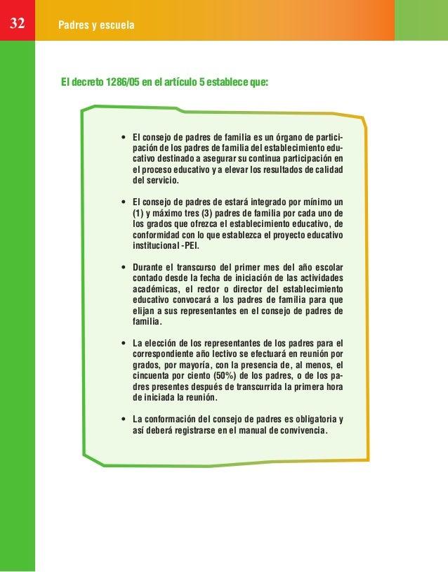 32 Padres y escuela El decreto 1286/05 en el artículo 5 establece que: • El consejo de padres de familia es un órgano de p...
