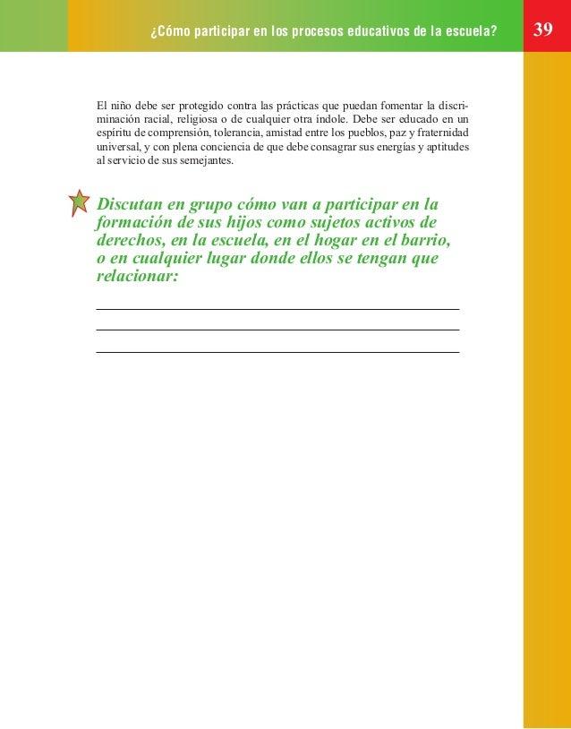 ¿Cómo participar en los procesos educativos de la escuela? 39 El niño debe ser protegido contra las prácticas que puedan f...