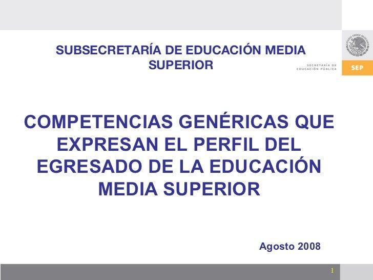 SUBSECRETARÍA DE EDUCACIÓN MEDIA             SUPERIORCOMPETENCIAS GENÉRICAS QUE   EXPRESAN EL PERFIL DEL EGRESADO DE LA ED...