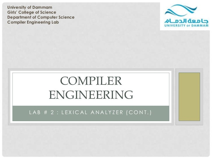 University of DammamGirls' College of ScienceDepartment of Computer ScienceCompiler Engineering Lab                   COMP...