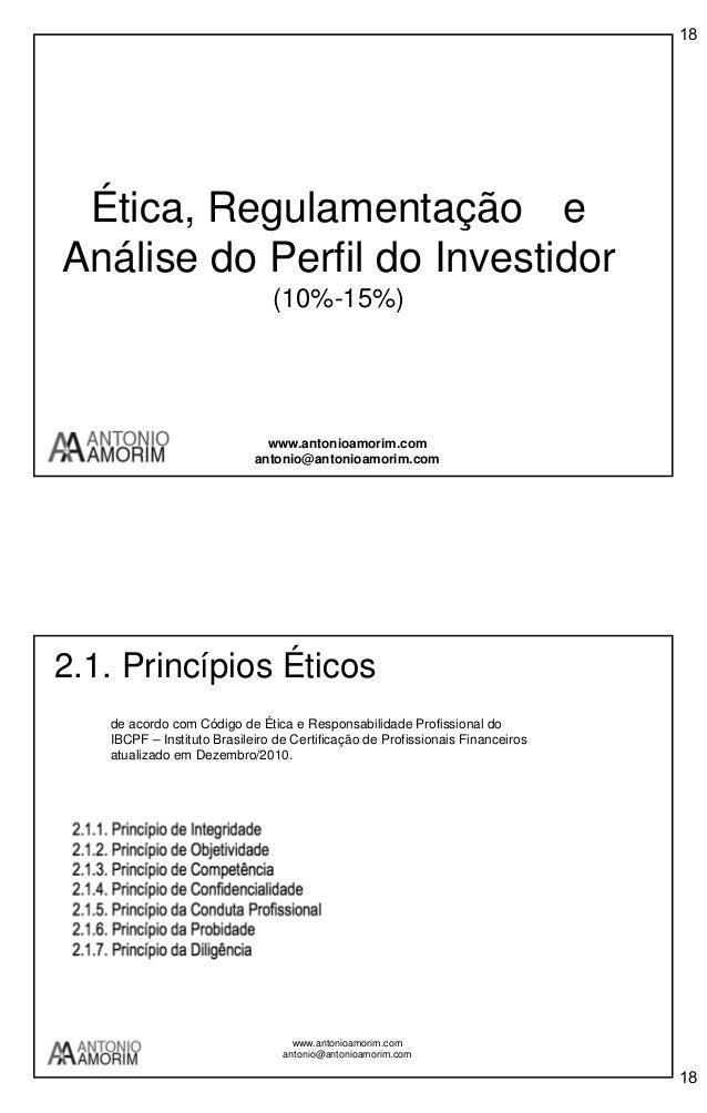 Antônio Amorim  18  Ética, Regulamentação e Análise do Perfil do Investidor (10%-15%)  www.antonioamorim.com antonio@anton...