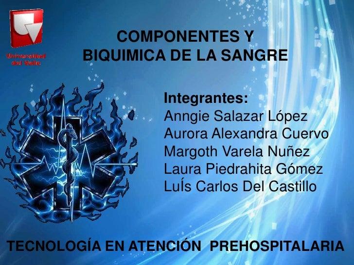 COMPONENTES Y        BIQUIMICA DE LA SANGRE                 Integrantes:                 Anngie Salazar López             ...