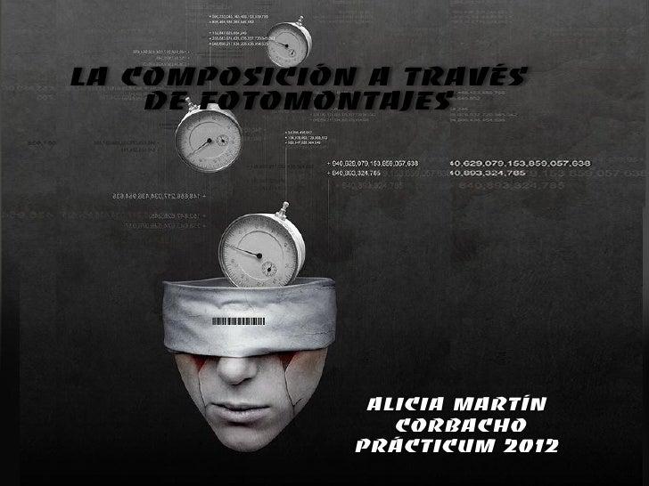 La composición a través    de fotomontajes               Alicia Martín                 corbacho              prácticum 2012