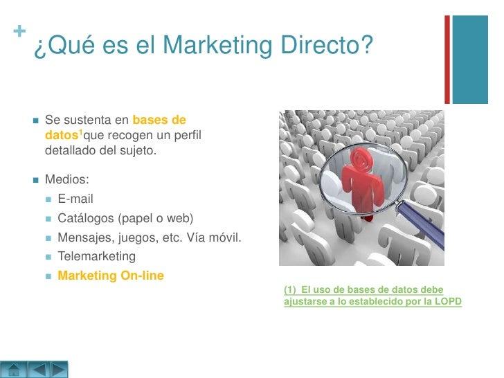 ¿Qué es el Marketing Directo?<br />Se sustenta en bases de datos1que recogen un perfil detallado del sujeto.<br />Medios:<...