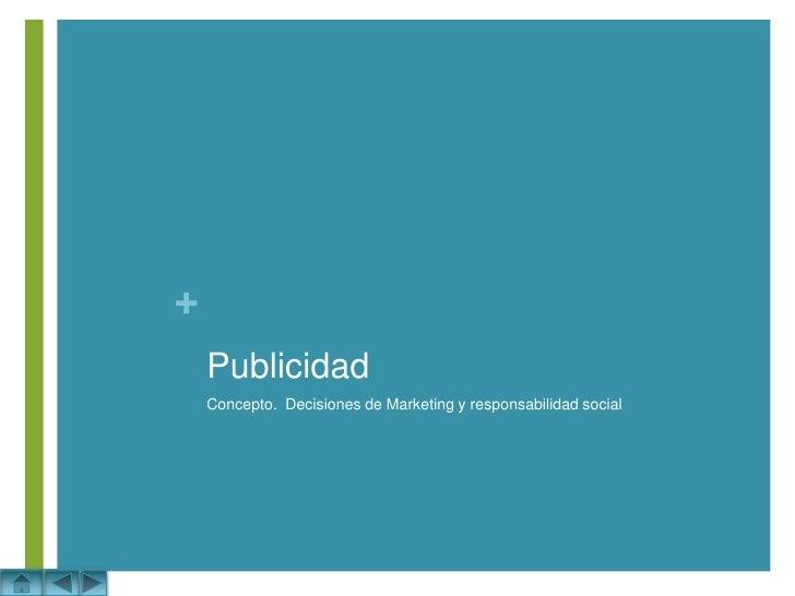 Publicidad<br />Concepto.  Decisiones de Marketing y responsabilidad social<br />
