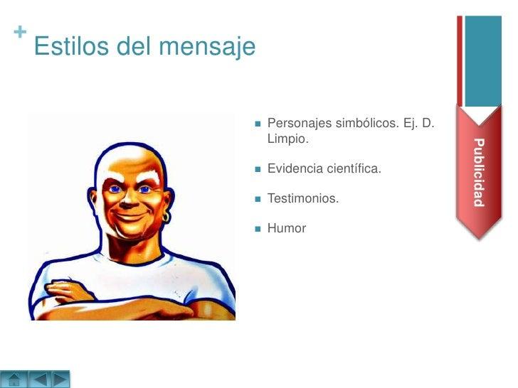 Estilos del mensaje<br />Personajes simbólicos. Ej. D. Limpio.<br />Evidencia científica.<br />Testimonios.<br />Humor<br ...