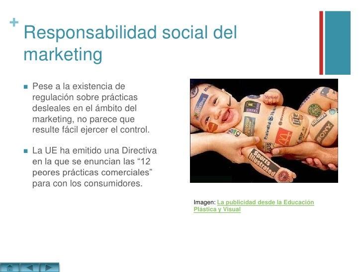 Responsabilidad social del marketing<br />Pese a la existencia de regulación sobre prácticas desleales en el ámbito del ma...